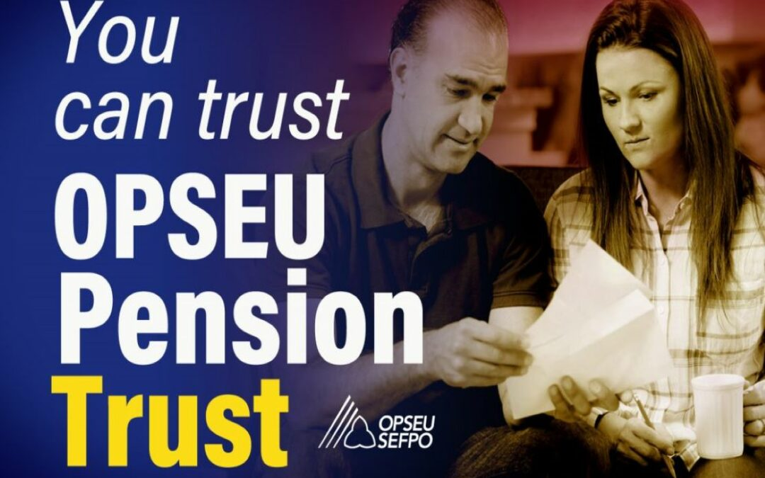 You can trust OPT: That's why it's called OPSEU Pension Trust